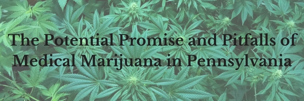The Potential Promise and Pitfalls of Medical Marijuana in Pennsylvania