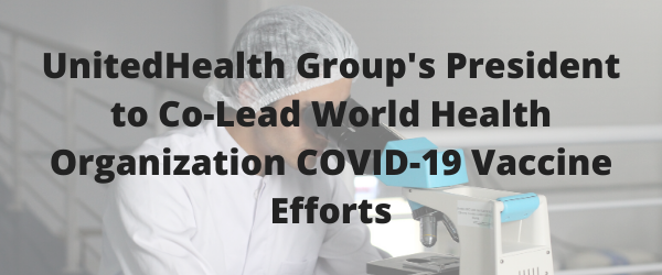 Sir Andrew Witty to Take Leave of Absence from UnitedHealth Group to Co-Lead World Health Organization Efforts to Accelerate a COVID-19 Vaccine